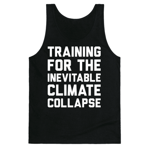 Training For The Inevitable Climate Collapse Tank Top