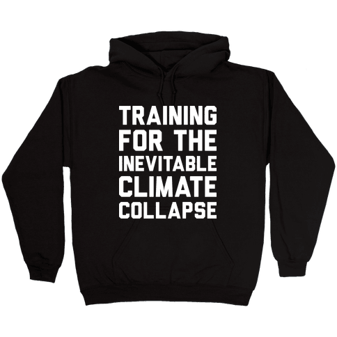 Training For The Inevitable Climate Collapse Hooded Sweatshirt
