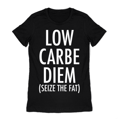 Low Carbe Diem Size the Fat Womens T-Shirt
