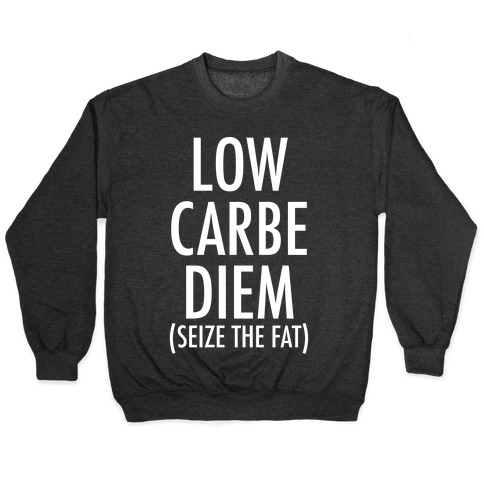 Low Carbe Diem Size the Fat Pullover