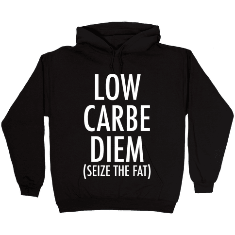 Low Carbe Diem Size the Fat Hooded Sweatshirt