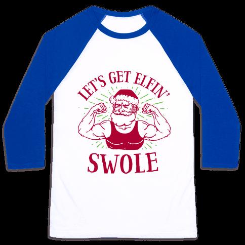 Let's Get Elfin' Swole Baseball Tee