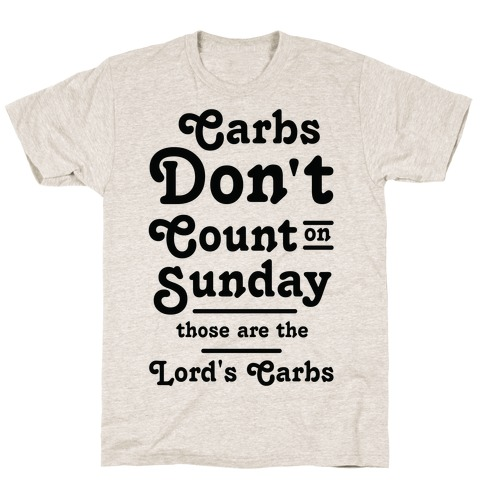 Carbs Don't Count on Sunday Those are the Lords Carbs T-Shirt