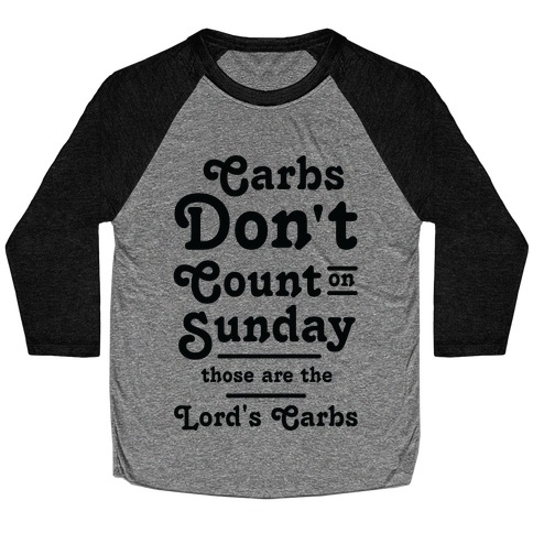 Carbs Don't Count on Sunday Those are the Lords Carbs Baseball Tee