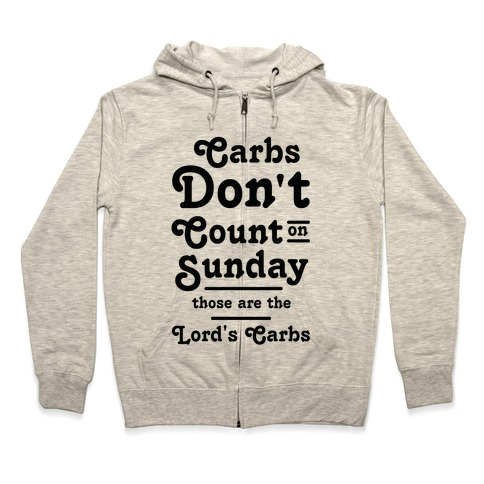 Carbs Don't Count on Sunday Those are the Lords Carbs Zip Hoodie