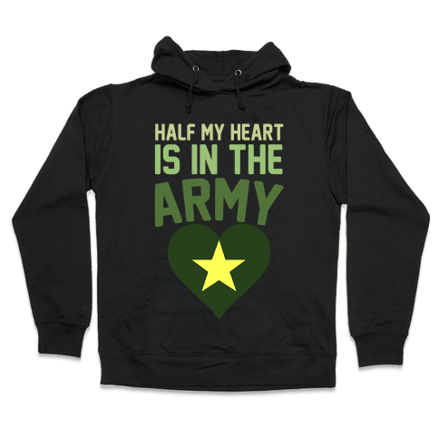 Half Of My Heart Is In The Army Hooded Sweatshirt