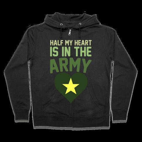 Half Of My Heart Is In The Army Zip Hoodie