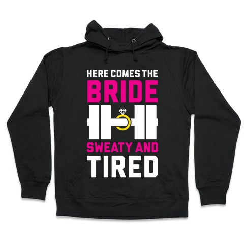 Here Comes The Bride Hooded Sweatshirt