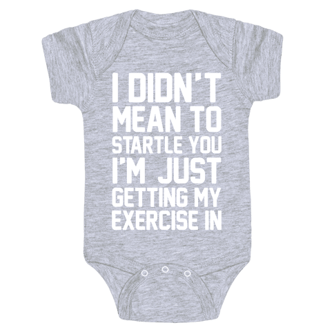 I Didn't Mean To Startle You I'm Just Getting My Exercise In Baby Onesy