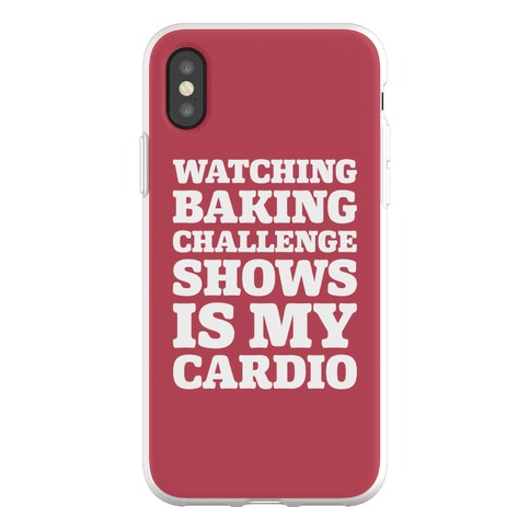 Watching Baking Challenge Shows Is My Cardio Phone Flexi-Case