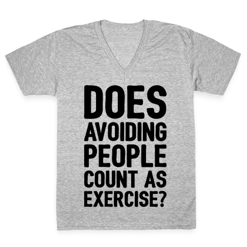 Does Avoiding People Count As Exercise V-Neck Tee Shirt