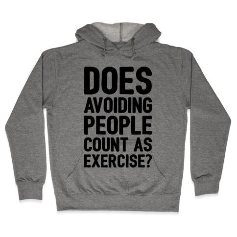 Does Avoiding People Count As Exercise Hooded Sweatshirt