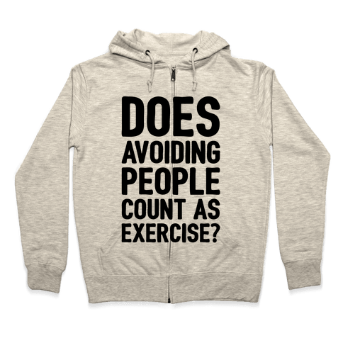 Does Avoiding People Count As Exercise Zip Hoodie