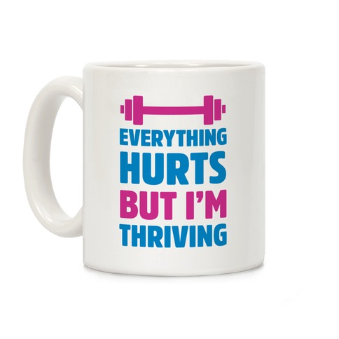 Everything Hurts But I'm Thriving Coffee Mug