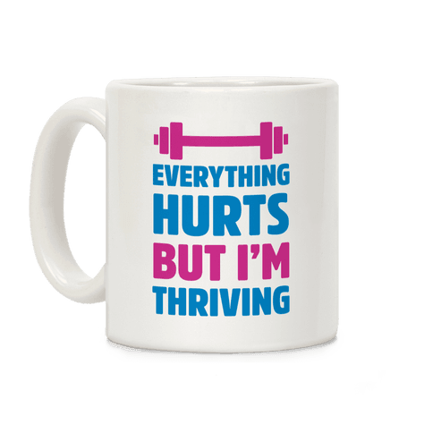 Everything Hurts But I'm Thriving Coffee Mug