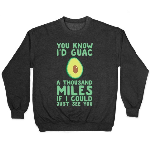 I'd Guac a Thousand Miles Pullover