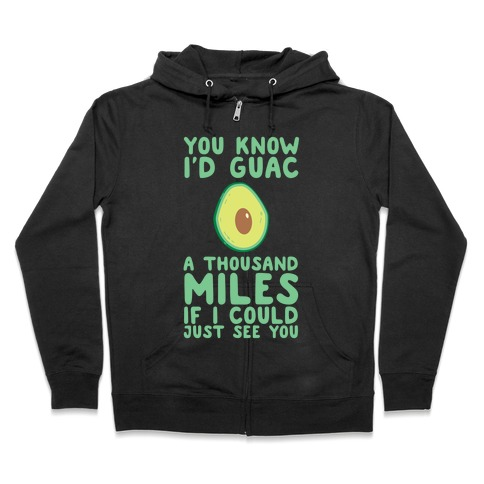 I'd Guac a Thousand Miles Zip Hoodie