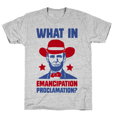 What In Emancipation Proclamation? Mens T-Shirt