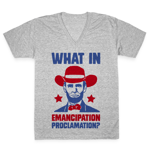 What In Emancipation Proclamation? V-Neck Tee Shirt