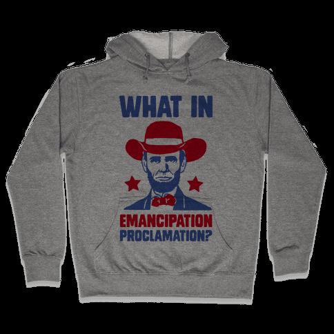 What In Emancipation Proclamation? Hooded Sweatshirt