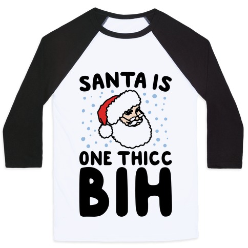 Santa Is One Thicc Bih Parody Baseball Tee