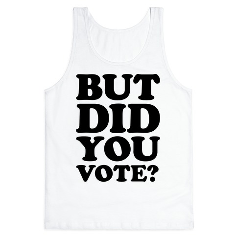 But Did You Vote Tank Top