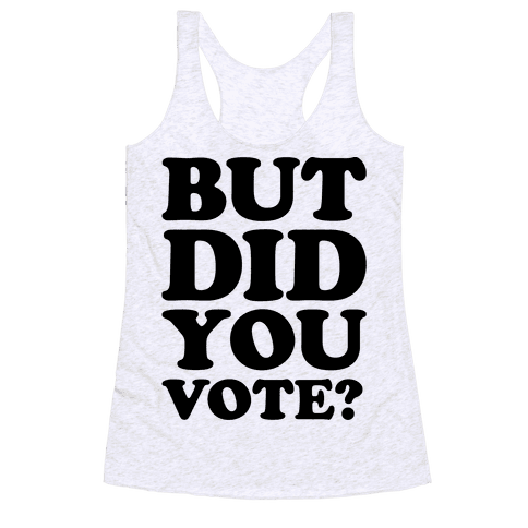 But Did You Vote Racerback Tank Top