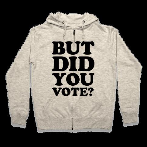 But Did You Vote Zip Hoodie