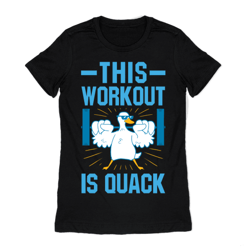 This Workout Is Quack Womens T-Shirt