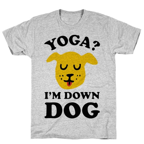 Yoga? I'm Down Dog T-Shirt