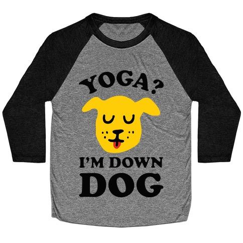 Yoga? I'm Down Dog Baseball Tee