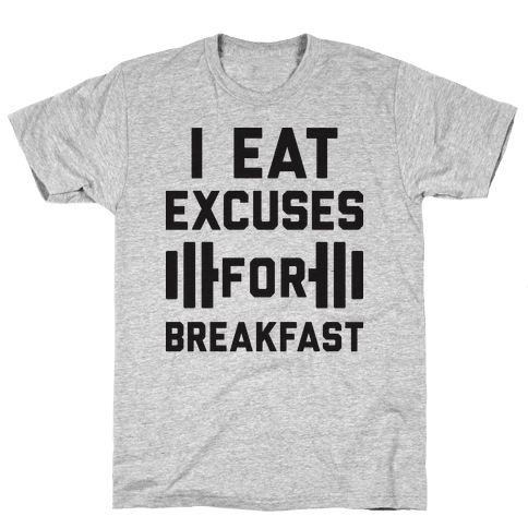 I Eat Excuses For Breakfast Mens T-Shirt