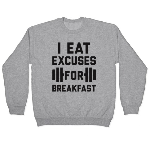 I Eat Excuses For Breakfast Pullover