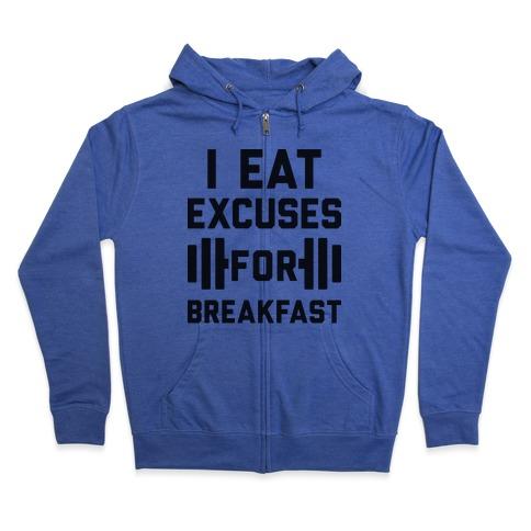 I Eat Excuses For Breakfast Zip Hoodie
