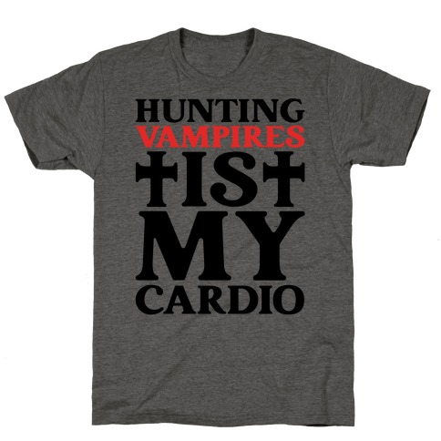 Hunting Vampires Is My Cardio T-Shirt