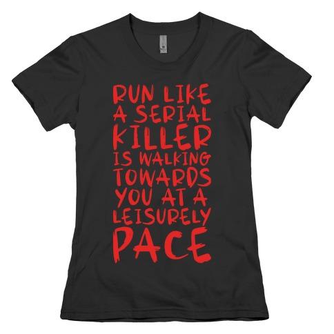 Run Like a Serial Killer Is Walking Towards You Womens T-Shirt