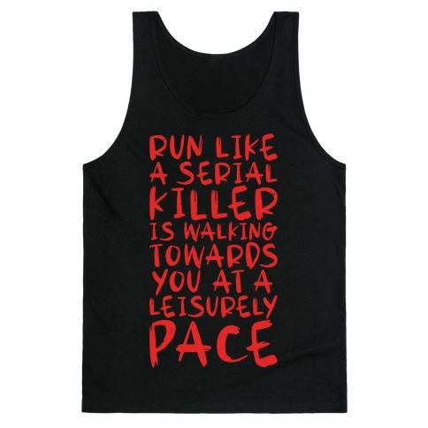 Run Like a Serial Killer Is Walking Towards You Tank Top