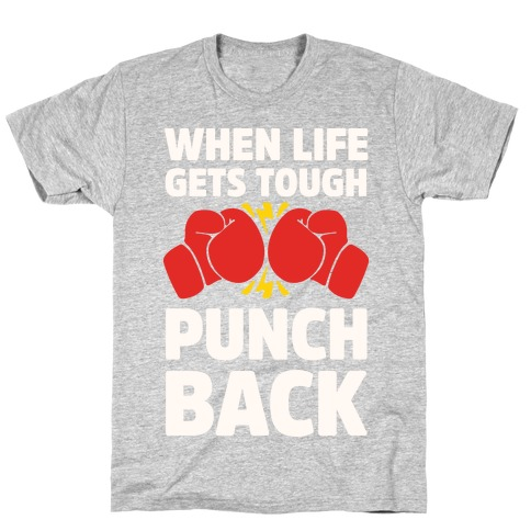 When Life Gets Tough Punch Back T-Shirt