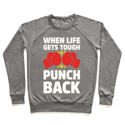 When Life Gets Tough Punch Back Pullover