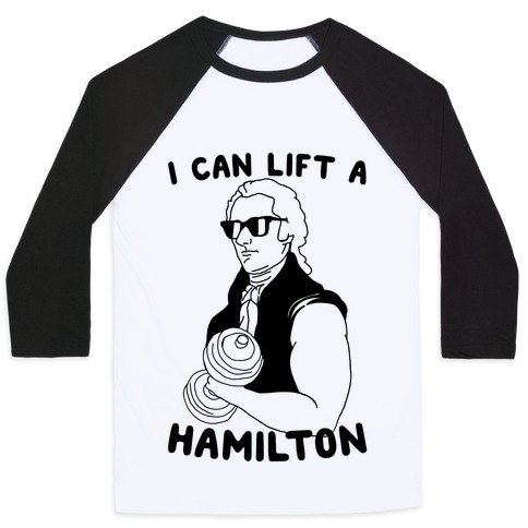 I Can Lift A Hamilton Baseball Tee
