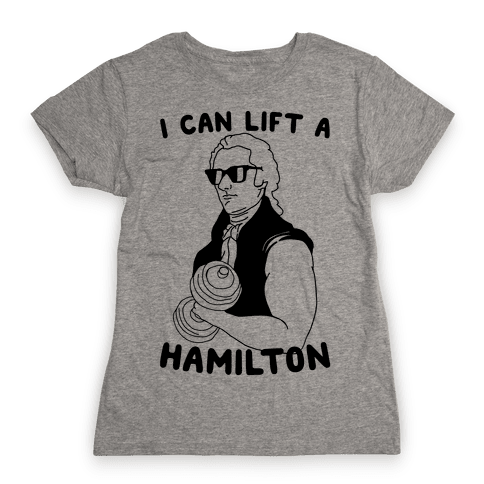 I Can Lift A Hamilton Womens T-Shirt