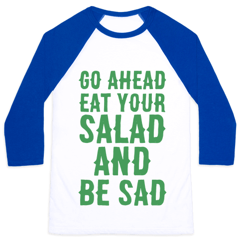 Go Ahead, Eat Your Salad and Be Sad Baseball Tee
