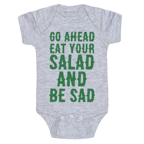 Go Ahead, Eat Your Salad and Be Sad Baby Onesy