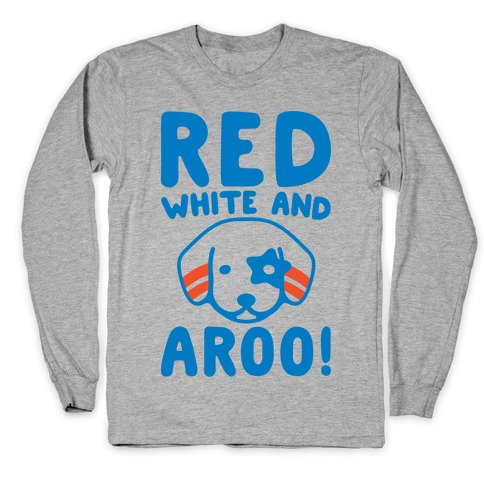 Red White and Aroo  Long Sleeve T-Shirt