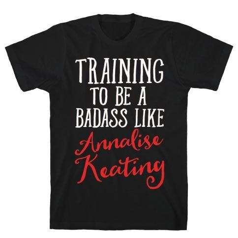Training To Be A Badass Like Annalise Keating White Print Mens/Unisex T-Shirt