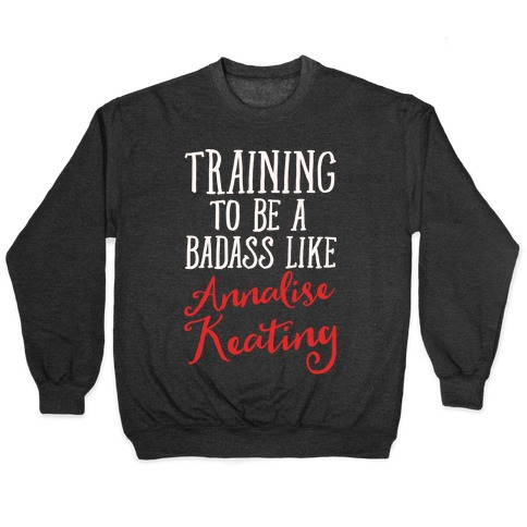 Training To Be A Badass Like Annalise Keating White Print Pullover