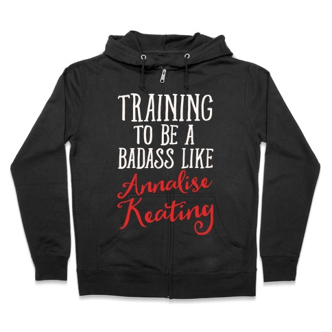 Training To Be A Badass Like Annalise Keating White Print Zip Hoodie
