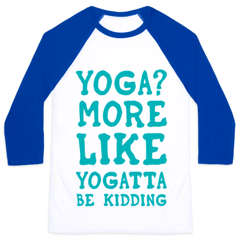 Yoga More Like Yogatta Be Kidding Baseball Tee