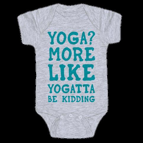Yoga More Like Yogatta Be Kidding Baby Onesy