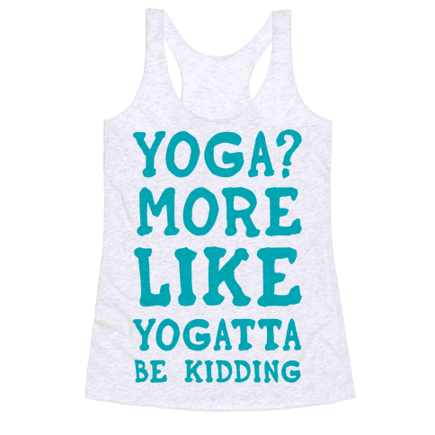 Yoga More Like Yogatta Be Kidding Racerback Tank Top